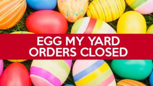 Egg My Yard orders close